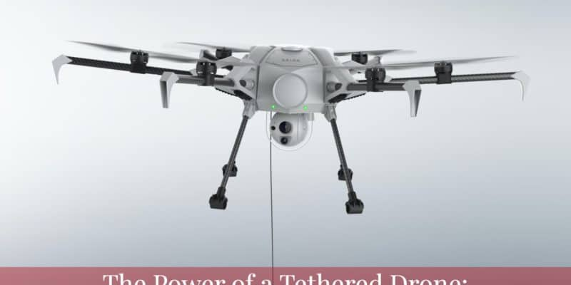 The Power of a tethered drone: What you need to know