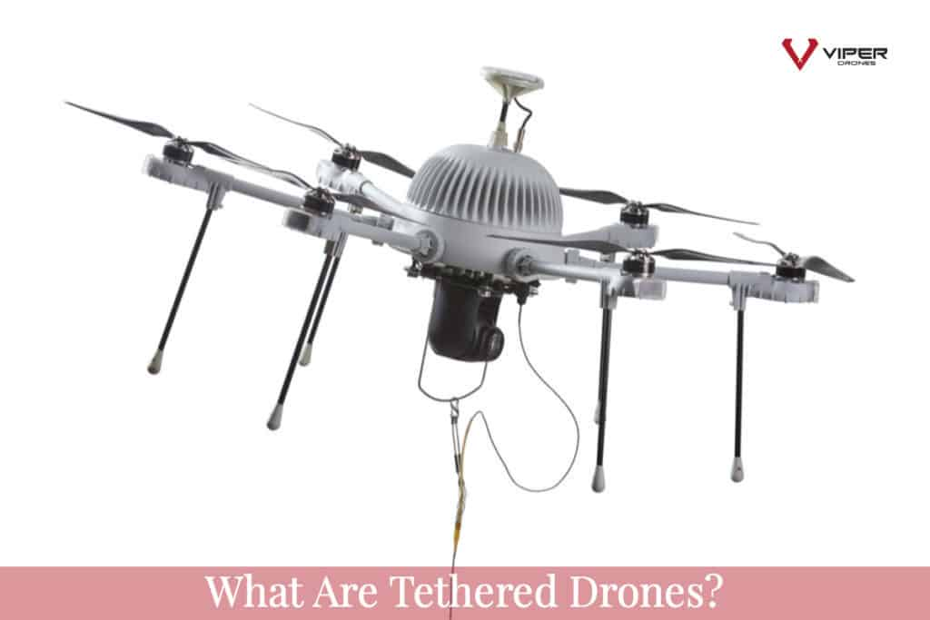What Are Tethered Drones?